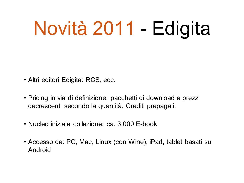 Novità 2011 - Edigita Altri editori Edigita: RCS, ecc. Pricing in via di definizione: pacchetti di download a prezzi decrescenti secondo la quantità.