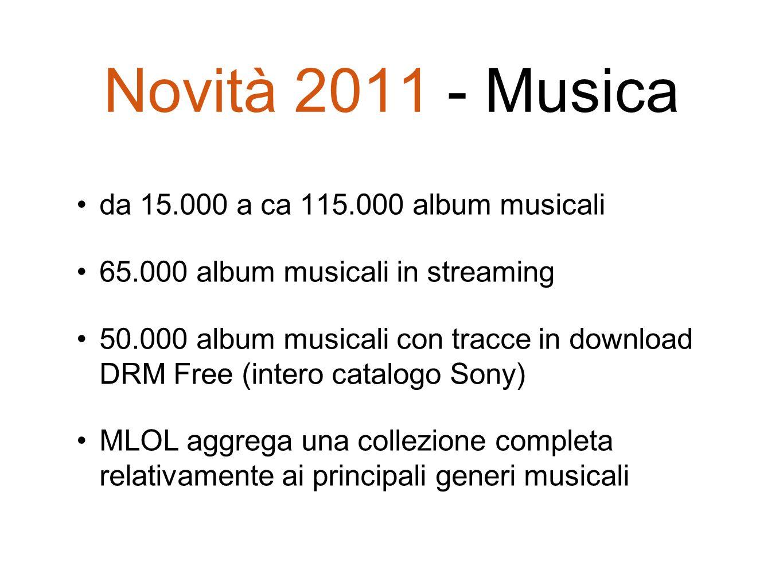 Novità 2011 - Musica da 15.000 a ca 115.000 album musicali 65.000 album musicali in streaming 50.000 album musicali con tracce in download DRM Free (i