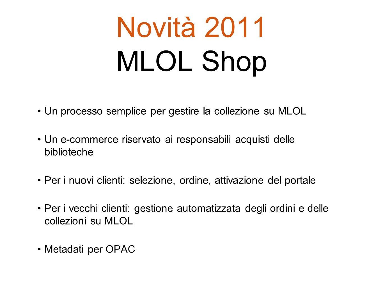 Novità 2011 MLOL Shop Un processo semplice per gestire la collezione su MLOL Un e-commerce riservato ai responsabili acquisti delle biblioteche Per i