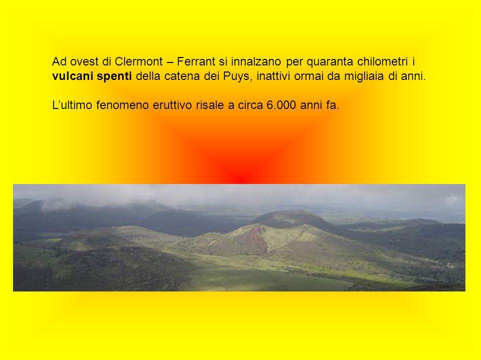 Ad ovest di Clermont – Ferrant si innalzano per quaranta chilometri i vulcani spenti della catena dei Puys, inattivi ormai da migliaia di anni. Lultim