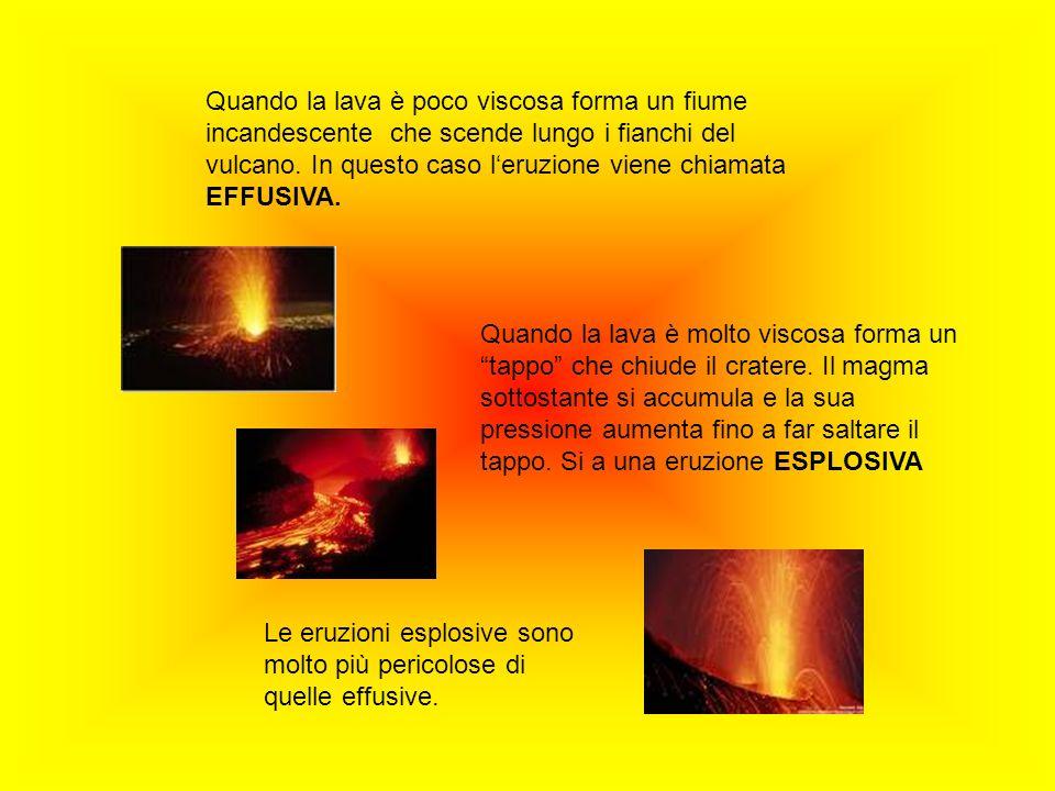 Quando la lava è poco viscosa forma un fiume incandescente che scende lungo i fianchi del vulcano. In questo caso leruzione viene chiamata EFFUSIVA. Q