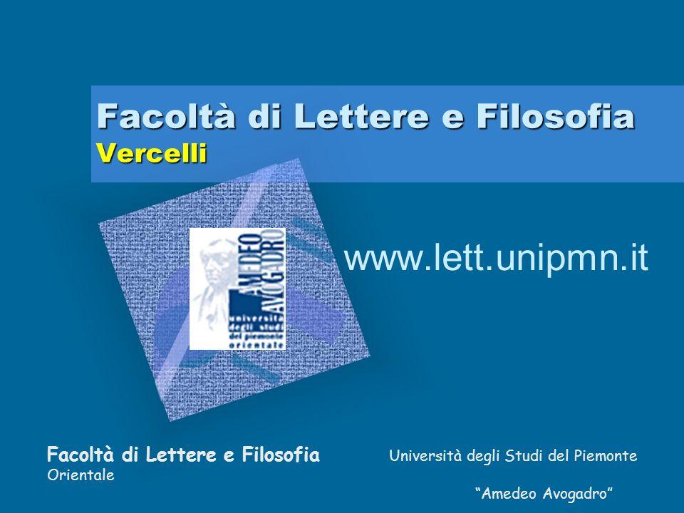 Facoltà di Lettere e Filosofia Vercelli www.lett.unipmn.it Facoltà di Lettere e Filosofia Università degli Studi del Piemonte Orientale Amedeo Avogadro