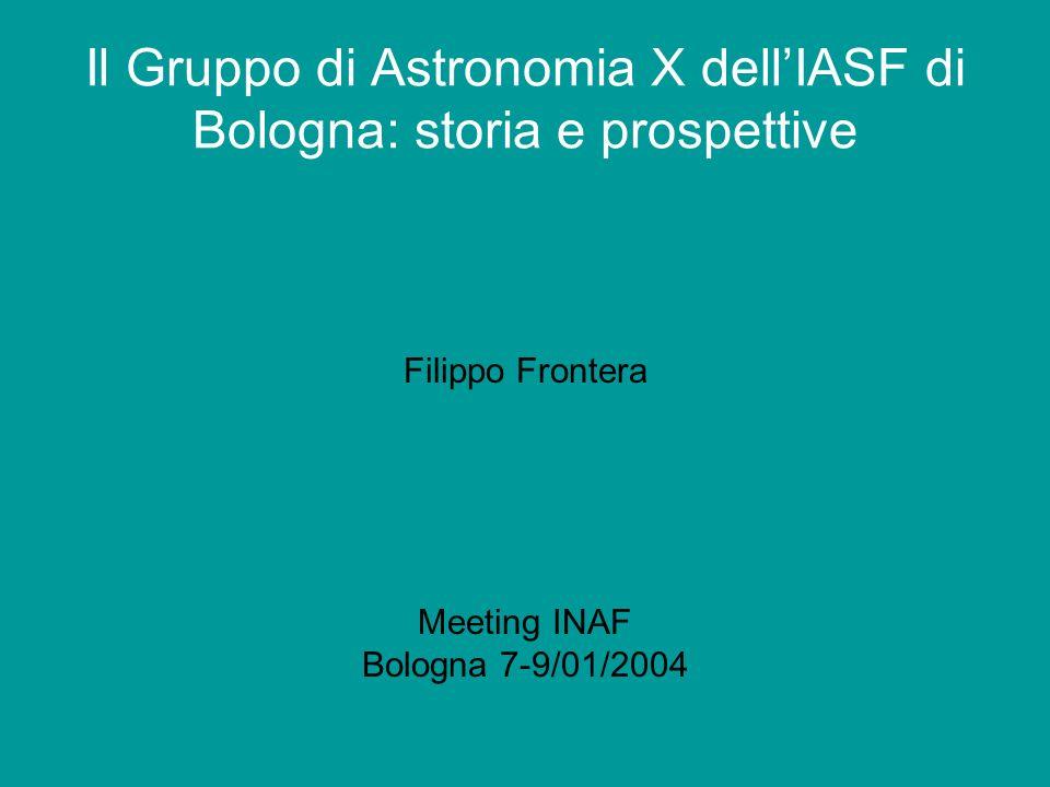 Il Gruppo di Astronomia X dellIASF di Bologna: storia e prospettive Filippo Frontera Meeting INAF Bologna 7-9/01/2004