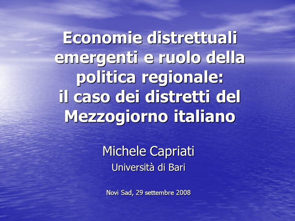 Economie distrettuali emergenti e ruolo della politica regionale: il caso dei distretti del Mezzogiorno italiano Michele Capriati Università di Bari Novi Sad, 29 settembre 2008