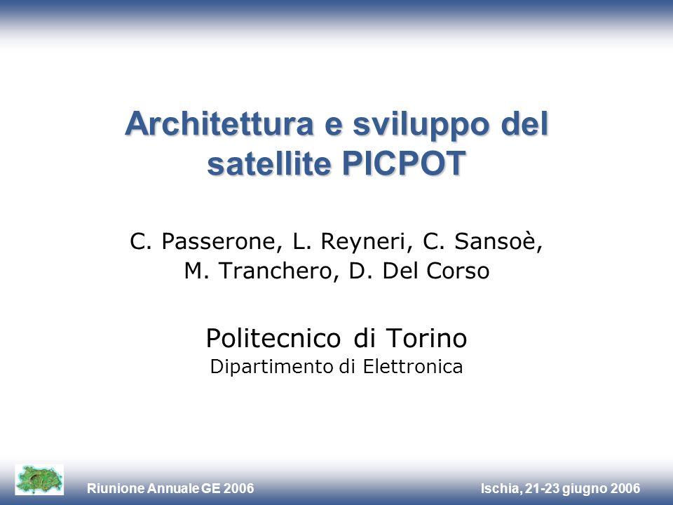 Ischia, 21-23 giugno 2006Riunione Annuale GE 2006 Architettura e sviluppo del satellite PICPOT C. Passerone, L. Reyneri, C. Sansoè, M. Tranchero, D. D