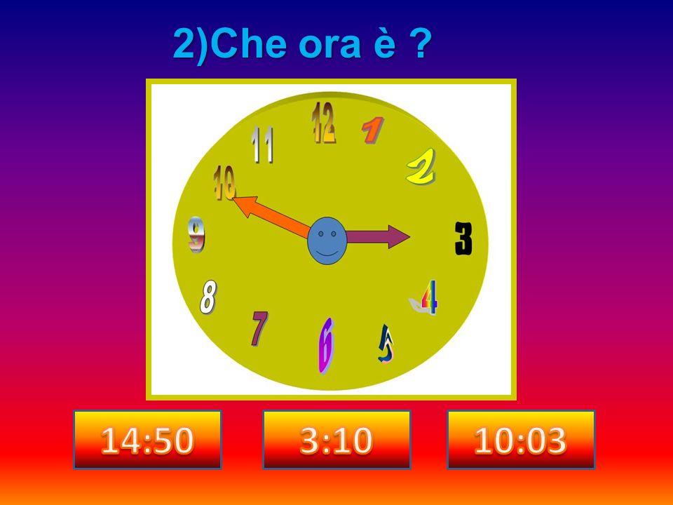 2)Che ora è ?