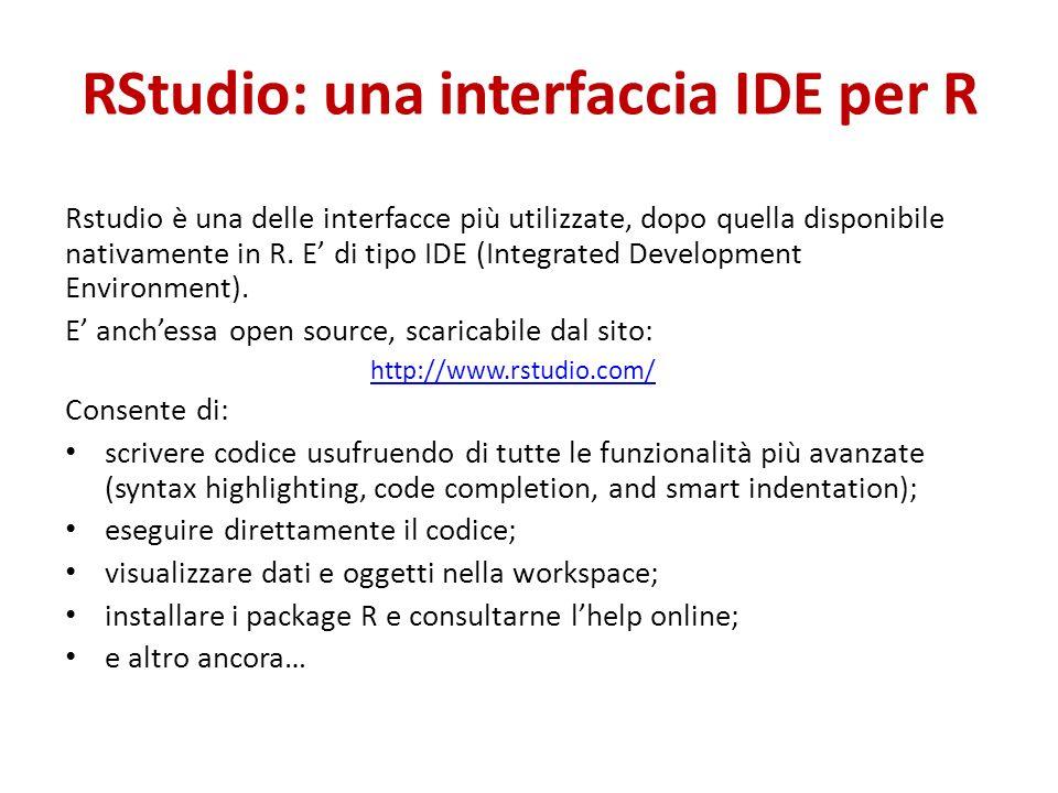 RStudio: una interfaccia IDE per R Rstudio è una delle interfacce più utilizzate, dopo quella disponibile nativamente in R.