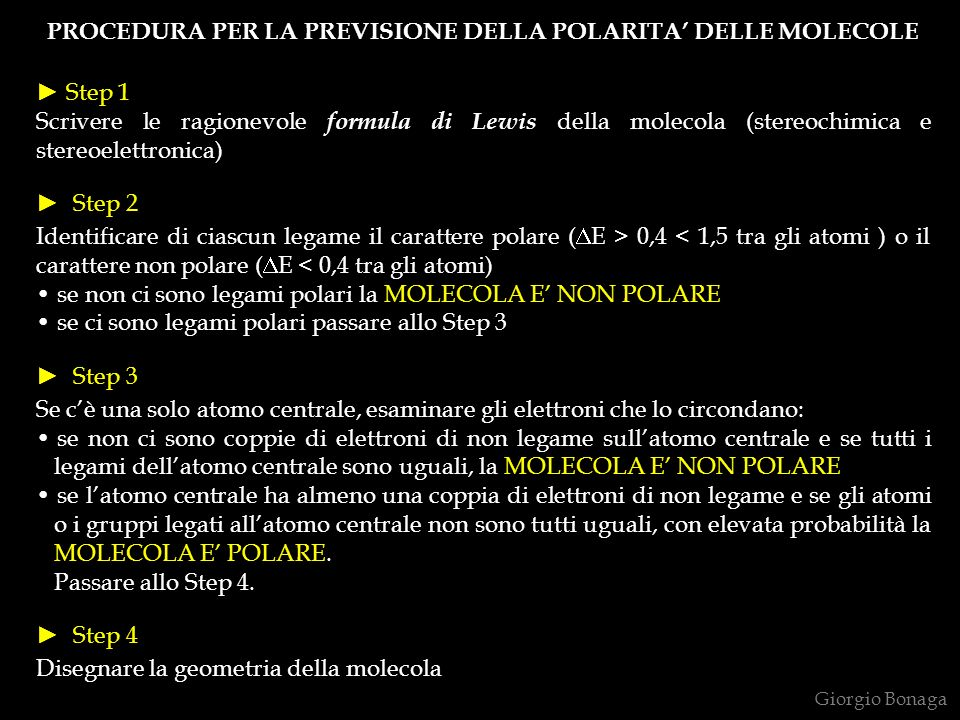 PROCEDURA PER LA PREVISIONE DELLA POLARITA DELLE MOLECOLE Step 1 Scrivere le ragionevole formula di Lewis della molecola (stereochimica e stereoelettr