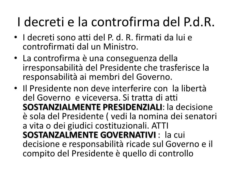 I decreti e la controfirma del P.d.R. I decreti sono atti del P. d. R. firmati da lui e controfirmati dal un Ministro. La controfirma è una conseguenz