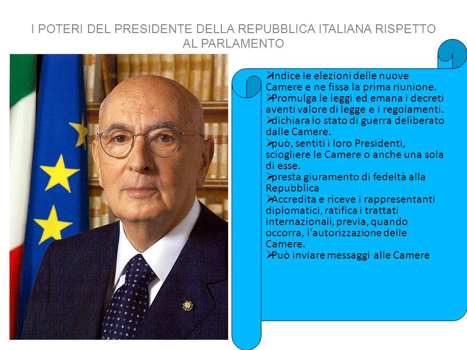 I POTERI DEL PRESIDENTE DELLA REPUBBLICA ITALIANA RISPETTO AL PARLAMENTO Indice le elezioni delle nuove Camere e ne fissa la prima riunione. Promulga