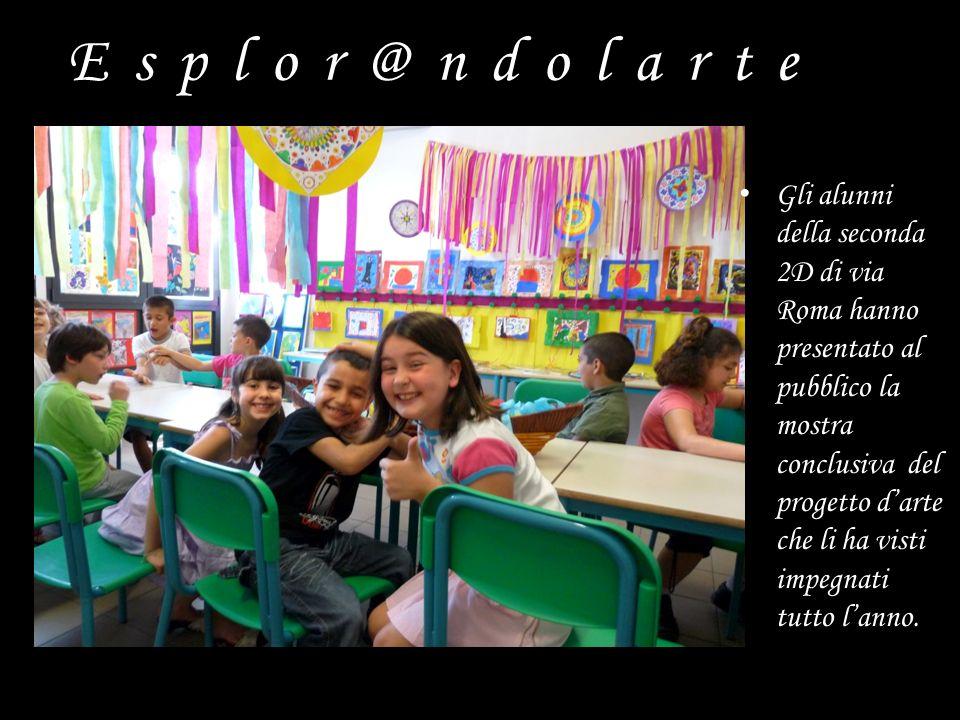 Esplor@ndolarte Gli alunni della seconda 2D di via Roma hanno presentato al pubblico la mostra conclusiva del progetto darte che li ha visti impegnati tutto lanno.