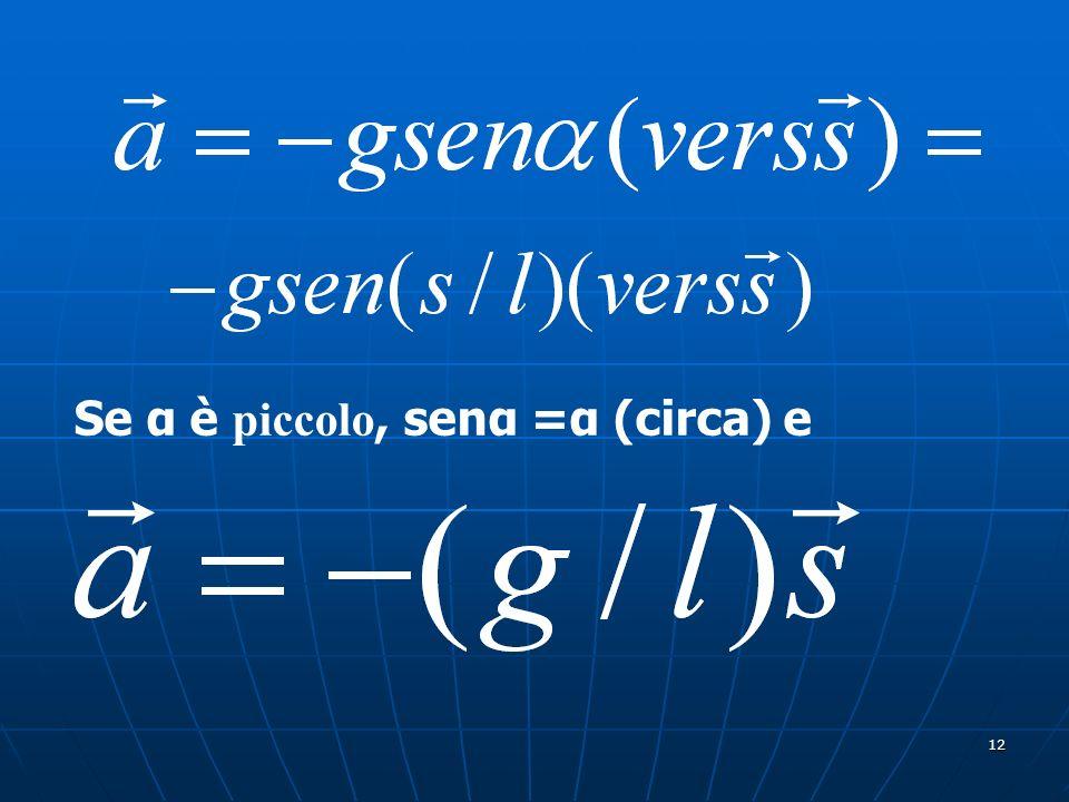 12 Se α è piccolo, senα =α (circa) e