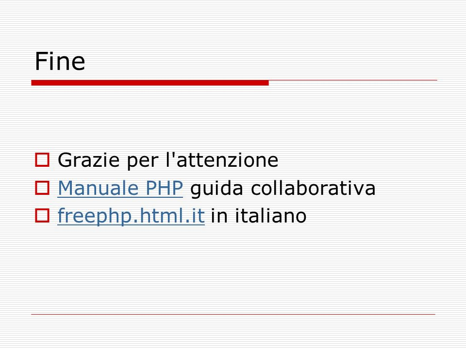 Fine Grazie per l attenzione Manuale PHP guida collaborativa Manuale PHP freephp.html.it in italiano freephp.html.it