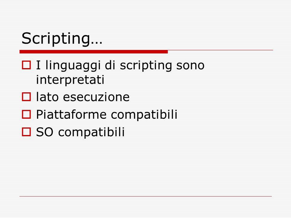 Scripting e sistemi operativi Lato esecuzione server: PHP, ASP, JSP client: Javascript, VBScript Piattaforme compatibili Multipiattaforma - PHP Semi-portabili - Javascript