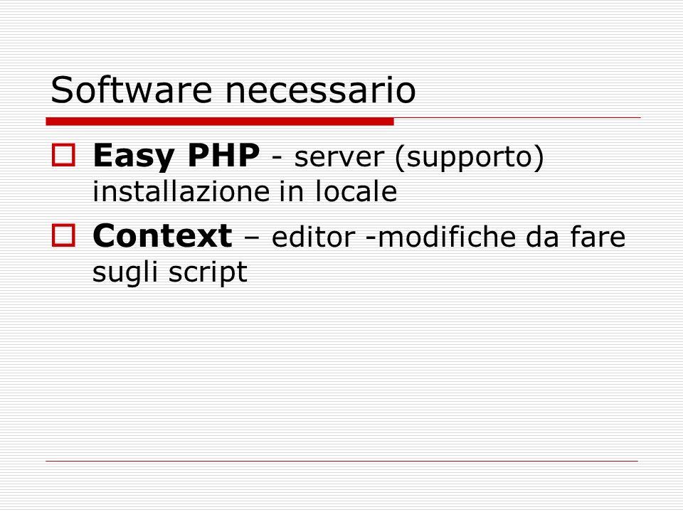 Software necessario Easy PHP - server (supporto) installazione in locale Context – editor -modifiche da fare sugli script