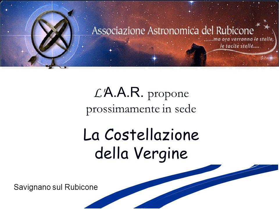 L' A.A.R. propone prossimamente in sede La Costellazione della Vergine Savignano sul Rubicone