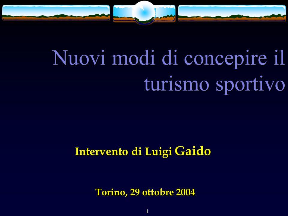 1 Nuovi modi di concepire il turismo sportivo Torino, 29 ottobre 2004 Intervento di Luigi Gaido
