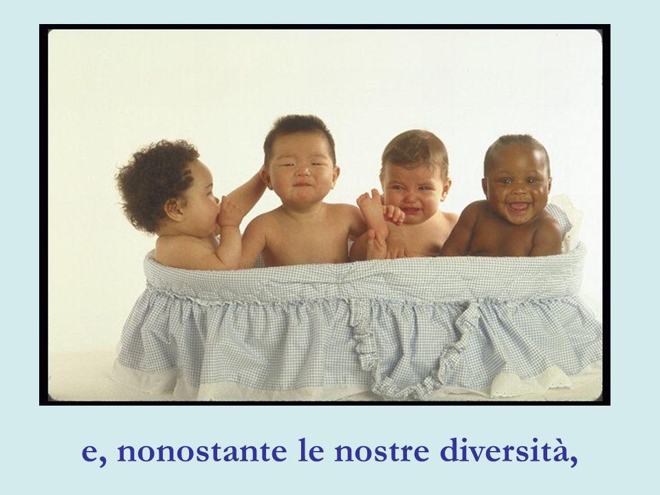 e, nonostante le nostre diversità,