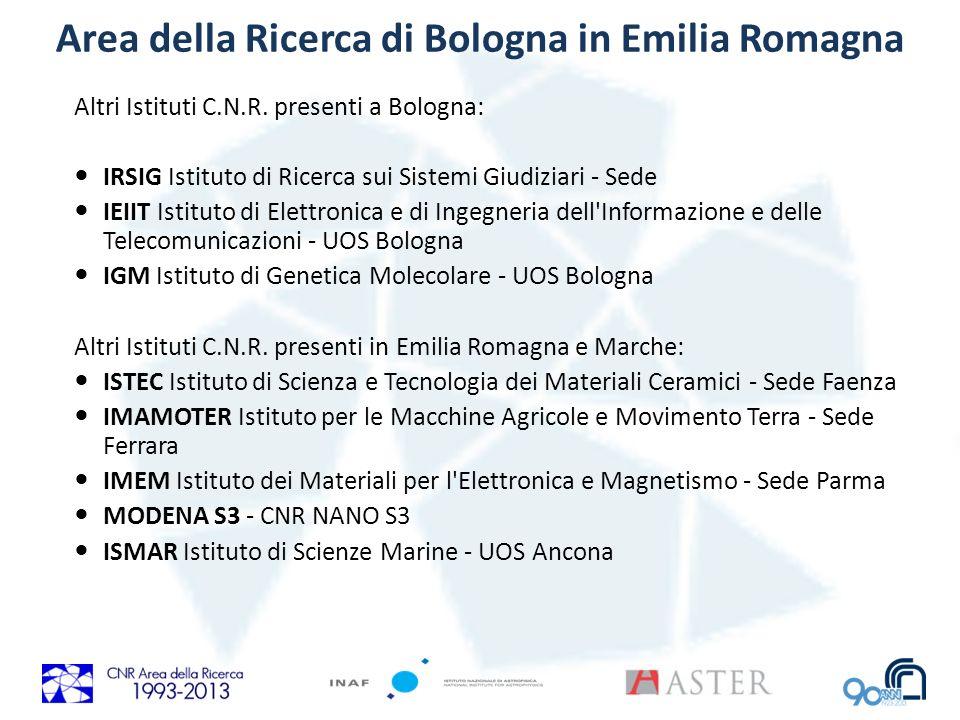 Area della Ricerca di Bologna in Emilia Romagna Altri Istituti C.N.R. presenti a Bologna: IRSIG Istituto di Ricerca sui Sistemi Giudiziari - Sede IEII