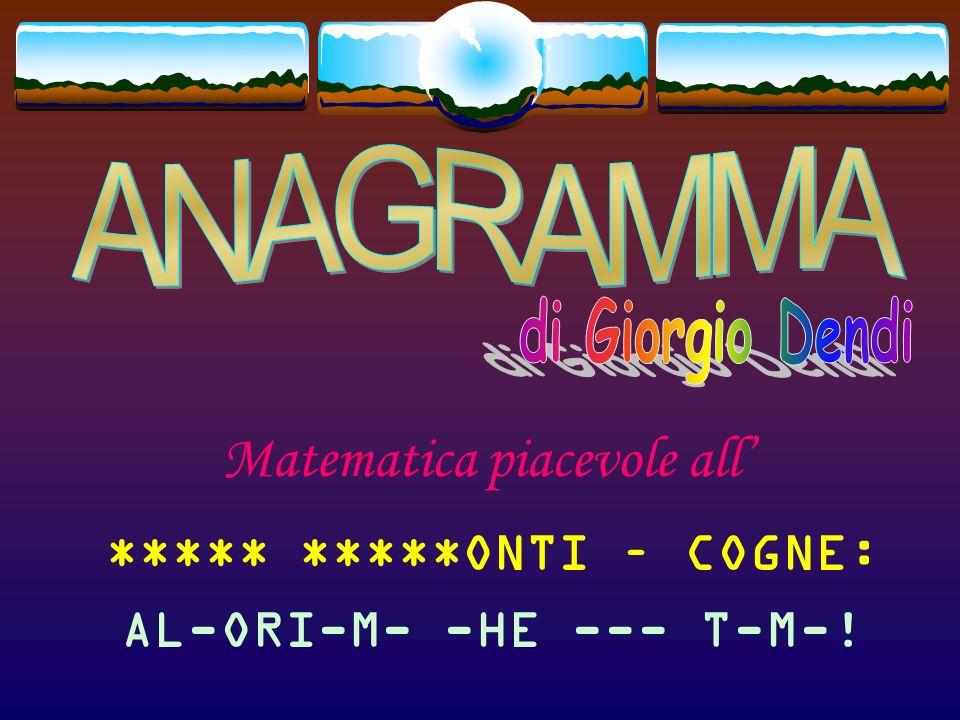 Matematica piacevole all ***** ****MONTI – COGNE: AL-ORI-M- -HE --- T---!