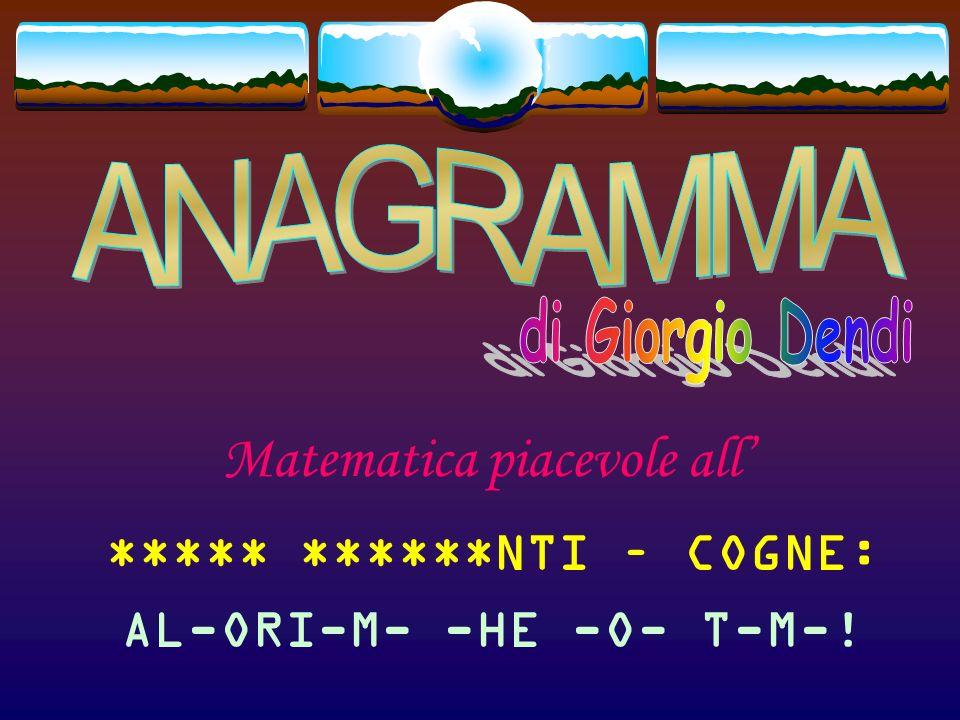 Matematica piacevole all ***** *****ONTI – COGNE: AL-ORI-M- -HE --- T-M-!
