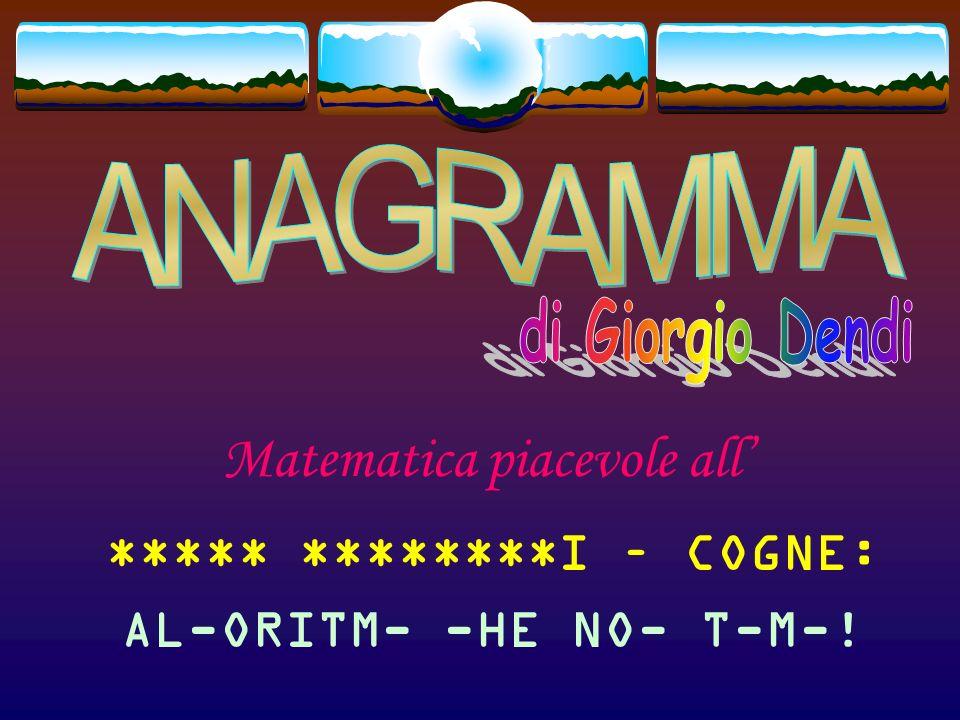 Matematica piacevole all ***** *******TI – COGNE: AL-ORI-M- -HE NO- T-M-!