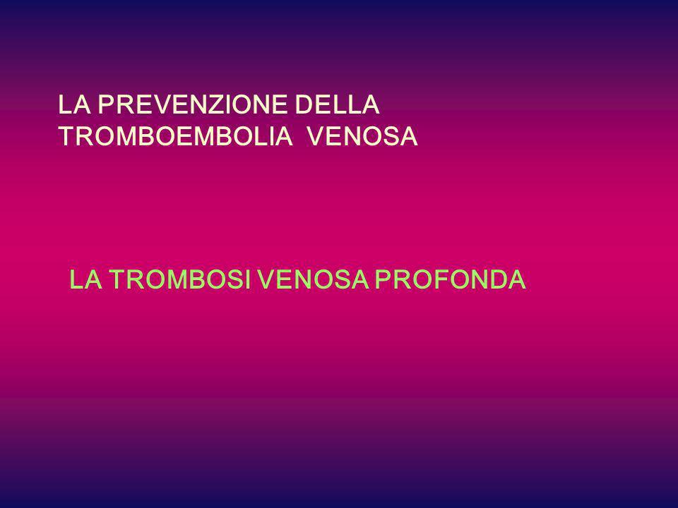 LA PREVENZIONE DELLA TROMBOEMBOLIA VENOSA LA TROMBOSI VENOSA PROFONDA