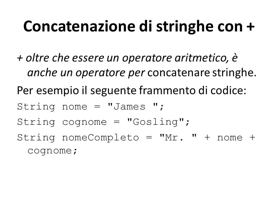 Concatenazione di stringhe con + + oltre che essere un operatore aritmetico, è anche un operatore per concatenare stringhe. Per esempio il seguente fr