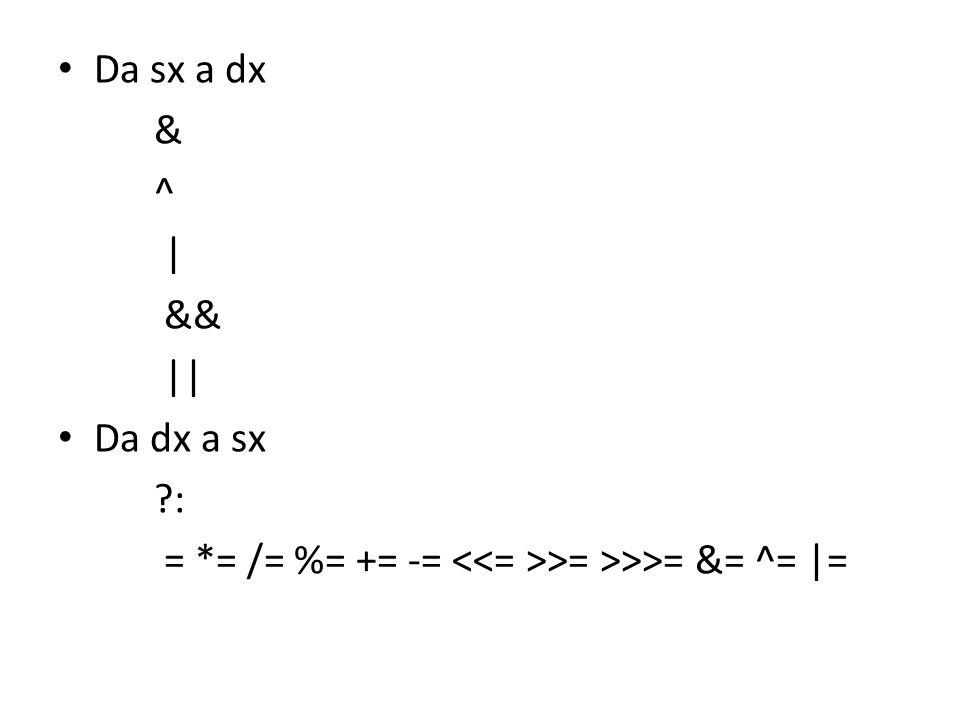 Da sx a dx & ^ | && || Da dx a sx ?: = *= /= %= += -= >= >>>= &= ^= |=