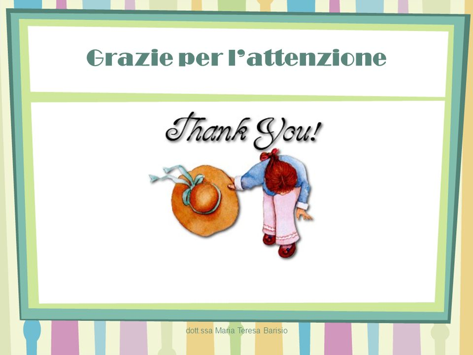 dott.ssa Maria Teresa Barisio Grazie per lattenzione