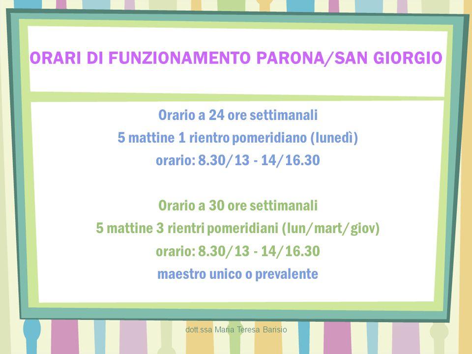 dott.ssa Maria Teresa Barisio ORARI DI FUNZIONAMENTO PARONA/SAN GIORGIO Orario a 24 ore settimanali 5 mattine 1 rientro pomeridiano (lunedì) orario: 8