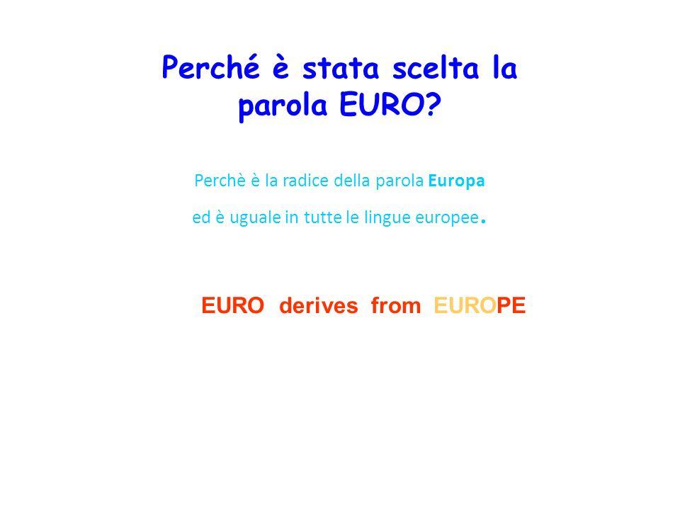 Perchè è la radice della parola Europa ed è uguale in tutte le lingue europee. EURO derives from EUROPE Perché è stata scelta la parola EURO?