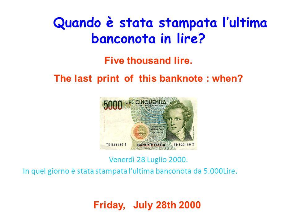 Venerdì 28 Luglio 2000. In quel giorno è stata stampata lultima banconota da 5.000Lire. Five thousand lire. The last print of this banknote : when? Fr