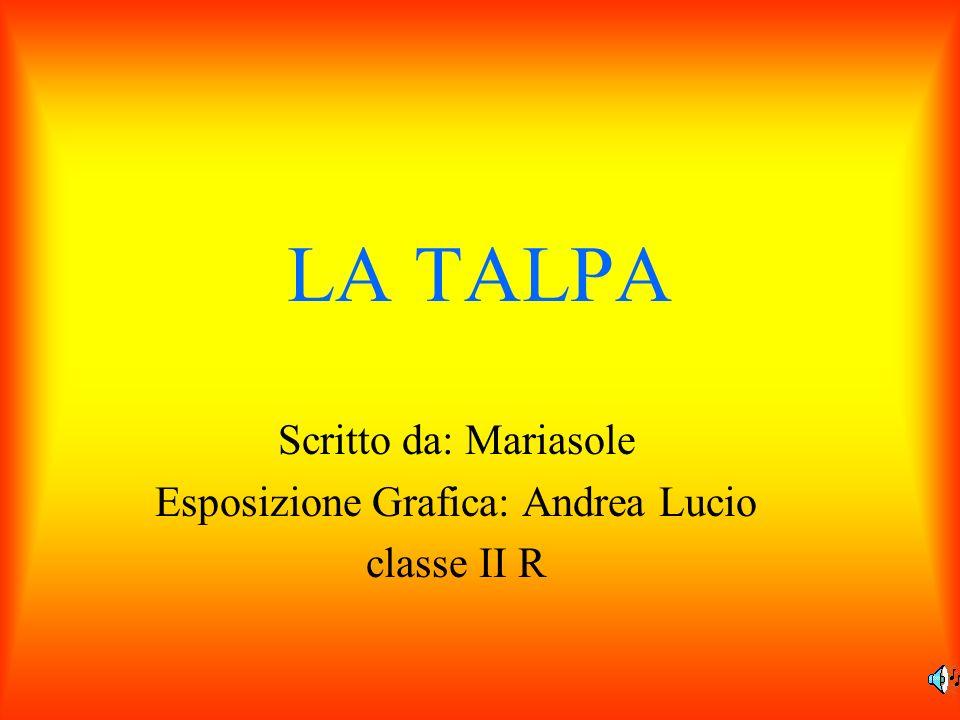 LA TALPA Scritto da: Mariasole Esposizione Grafica: Andrea Lucio classe II R
