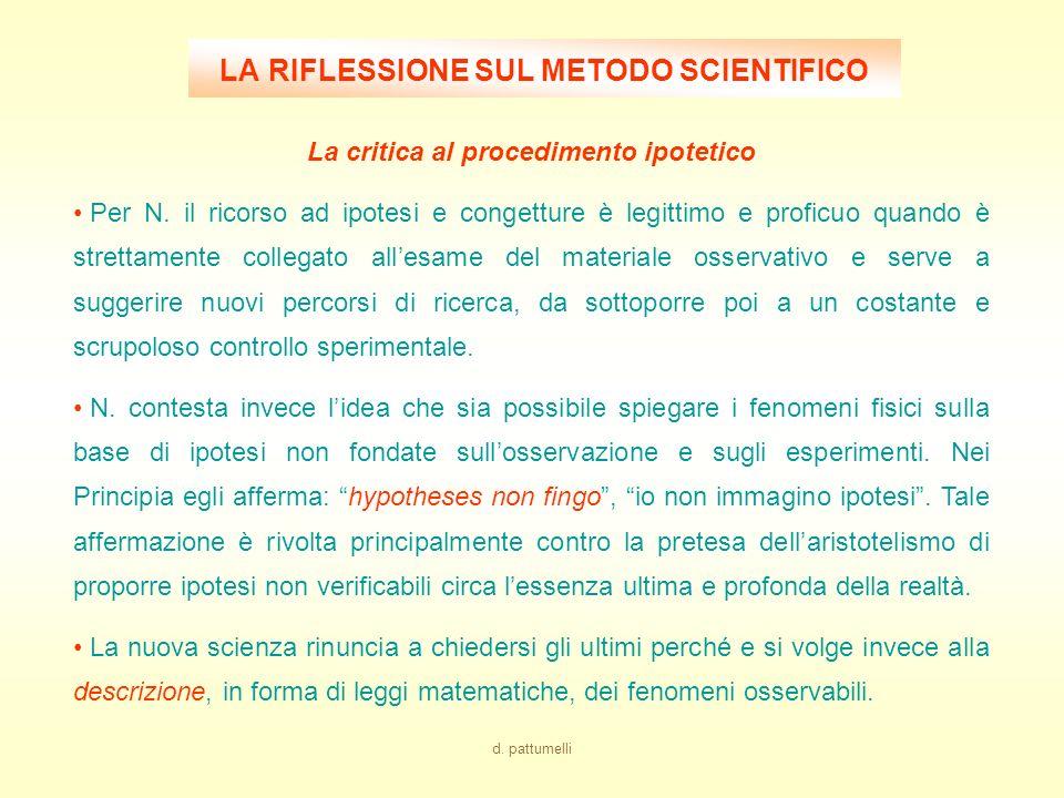 d. pattumelli LA RIFLESSIONE SUL METODO SCIENTIFICO La verifica sperimentale delle teorie N. porta a compimento il processo di matematizzazione della