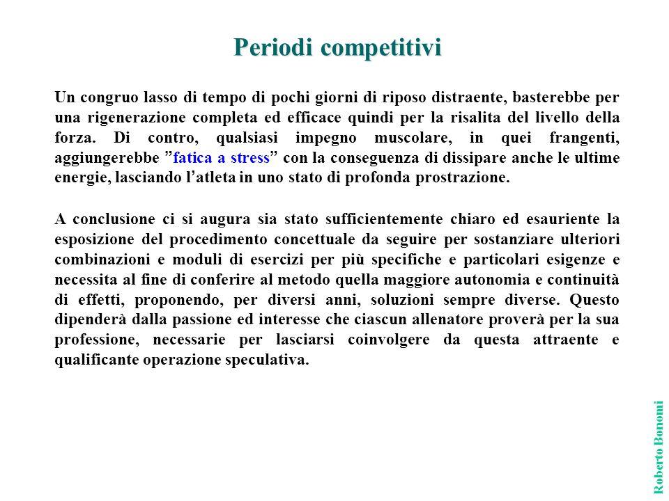 Periodi competitivi Roberto Bonomi Un congruo lasso di tempo di pochi giorni di riposo distraente, basterebbe per una rigenerazione completa ed effica