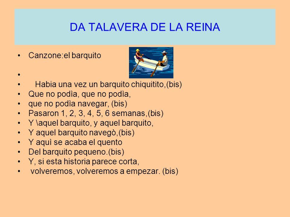 DA TALAVERA DE LA REINA Canzone:el barquito Habia una vez un barquito chiquitito,(bis) Que no podìa, que no podìa, que no podìa navegar, (bis) Pasaron