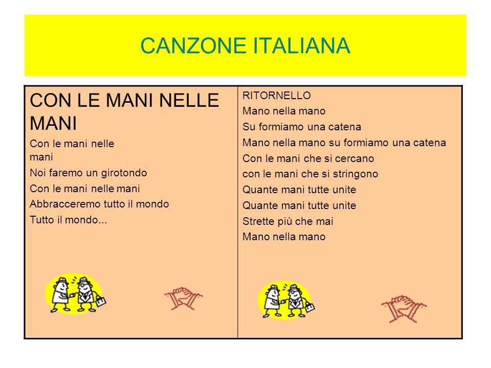 CANZONE ITALIANA CON LE MANI NELLE MANI Con le mani nelle mani Noi faremo un girotondo Con le mani nelle mani Abbracceremo tutto il mondo Tutto il mon