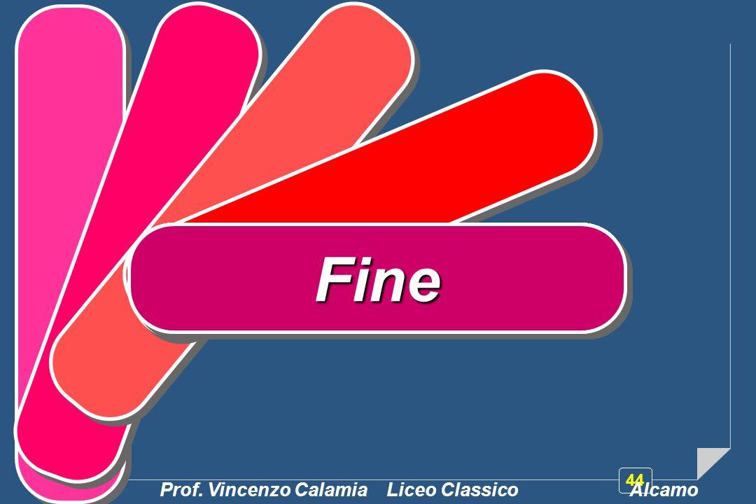 44 FFFiFiFinFinFineFine Prof. Vincenzo Calamia Liceo Classico Alcamo