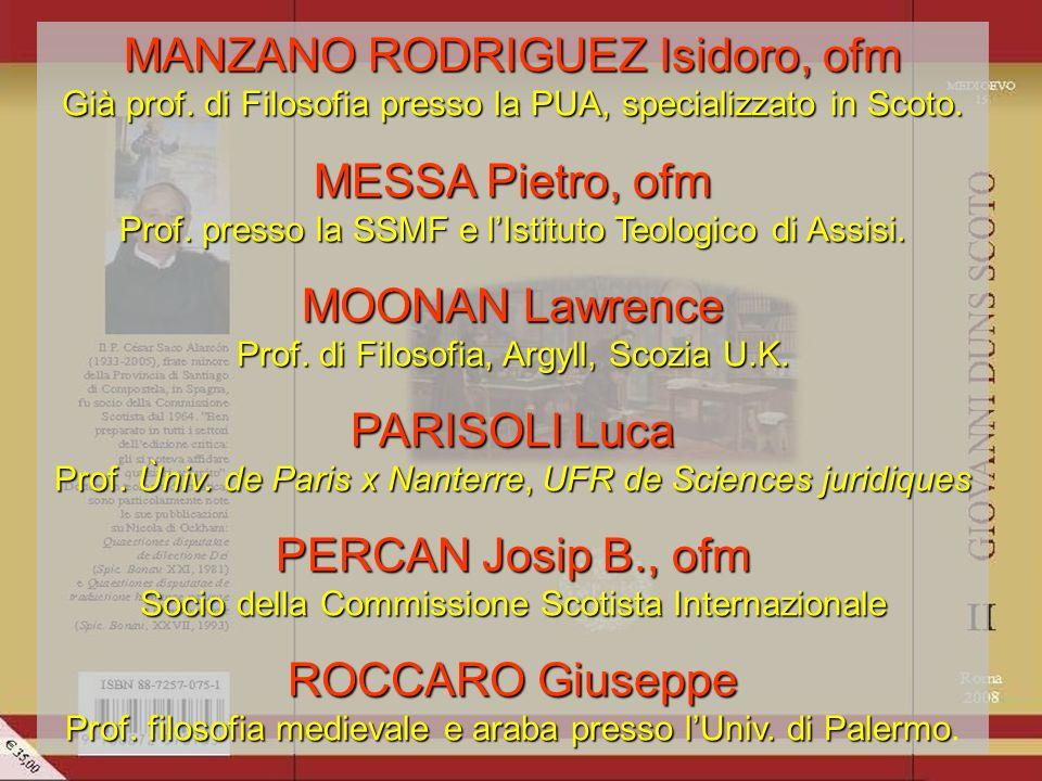 MANZANO RODRIGUEZ Isidoro, ofm Già prof.di Filosofia presso la PUA, specializzato in Scoto.