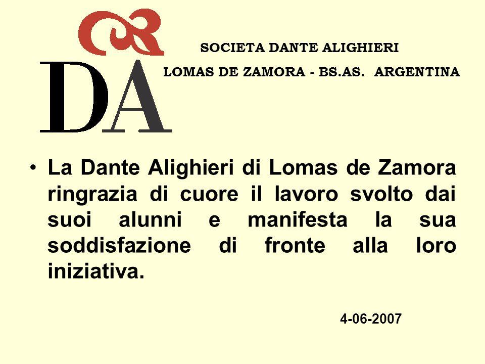 La Dante Alighieri di Lomas de Zamora ringrazia di cuore il lavoro svolto dai suoi alunni e manifesta la sua soddisfazione di fronte alla loro iniziat
