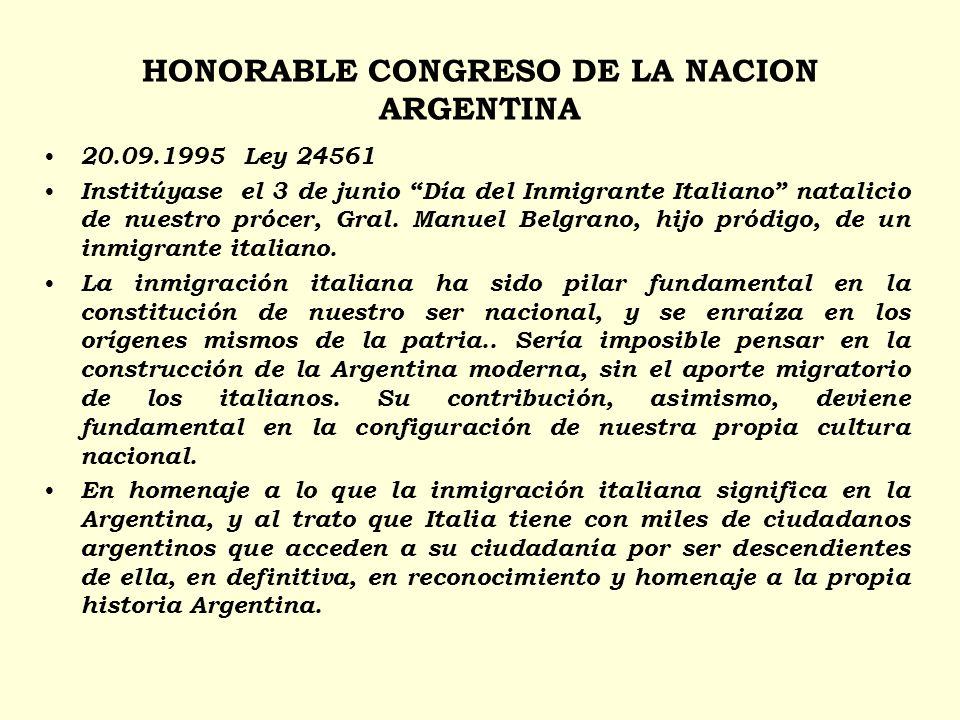 HONORABLE CONGRESO DE LA NACION ARGENTINA 20.09.1995 Ley 24561 Institúyase el 3 de junio Día del Inmigrante Italiano natalicio de nuestro prócer, Gral