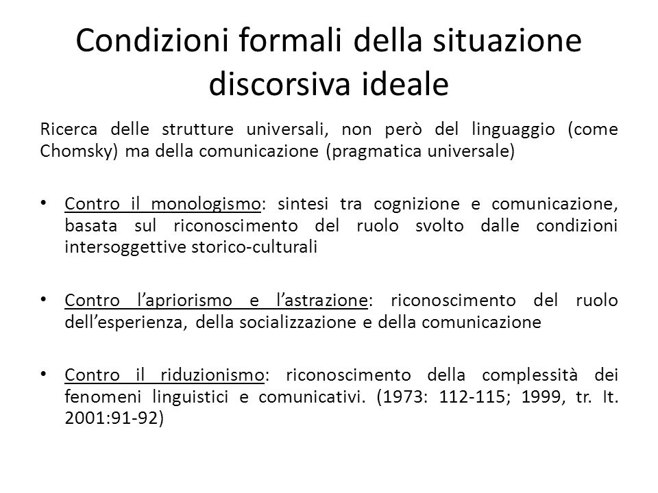 Condizioni formali della situazione discorsiva ideale Ricerca delle strutture universali, non però del linguaggio (come Chomsky) ma della comunicazion