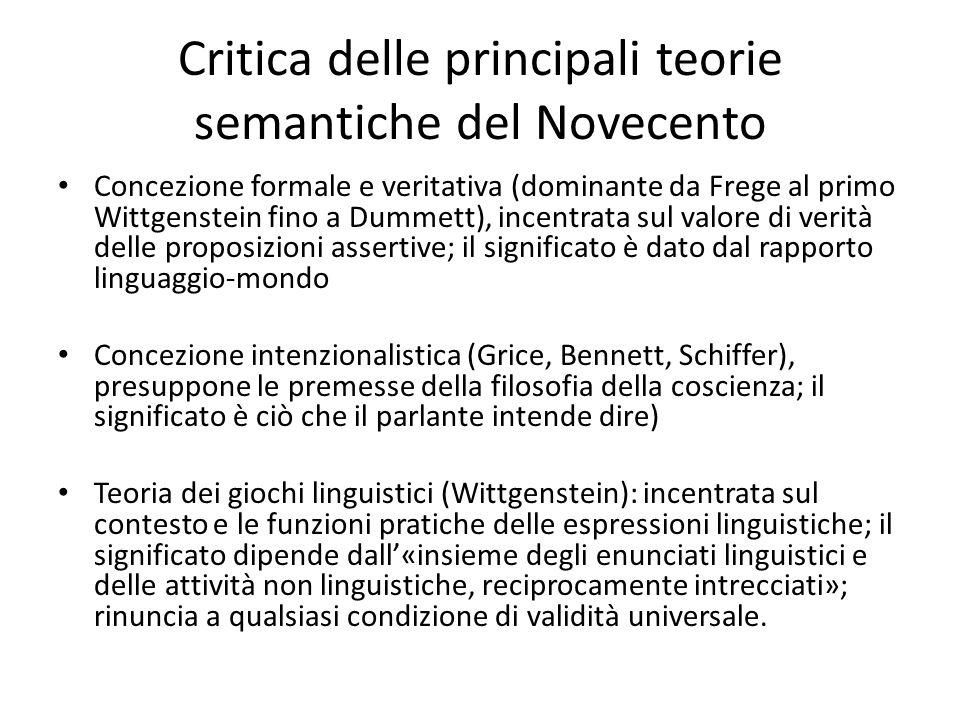 Critica delle principali teorie semantiche del Novecento Concezione formale e veritativa (dominante da Frege al primo Wittgenstein fino a Dummett), in