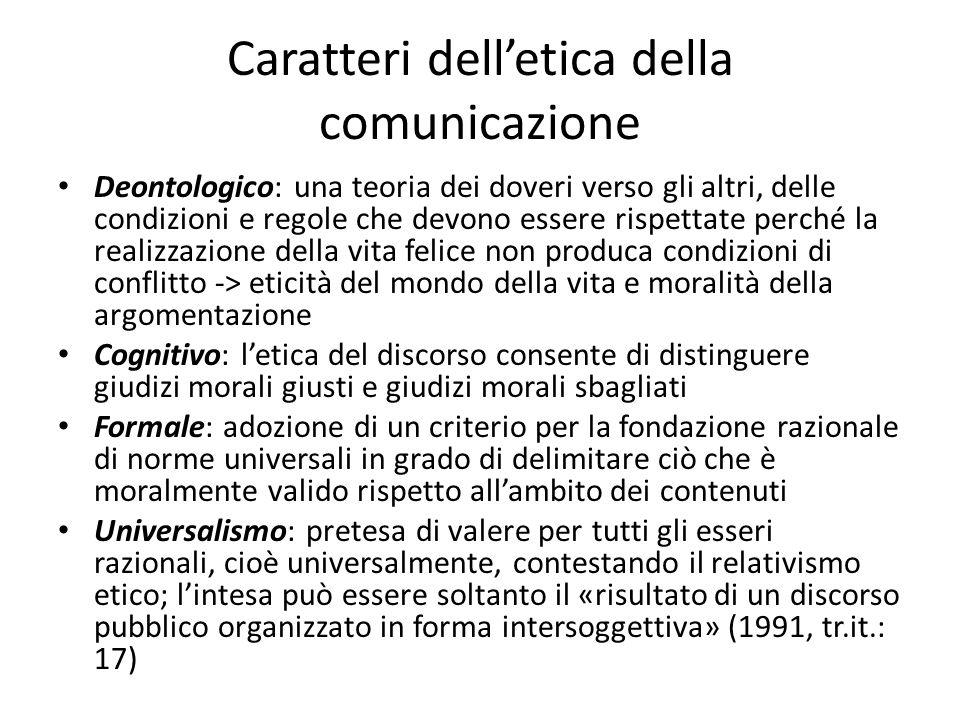Caratteri delletica della comunicazione Deontologico: una teoria dei doveri verso gli altri, delle condizioni e regole che devono essere rispettate pe