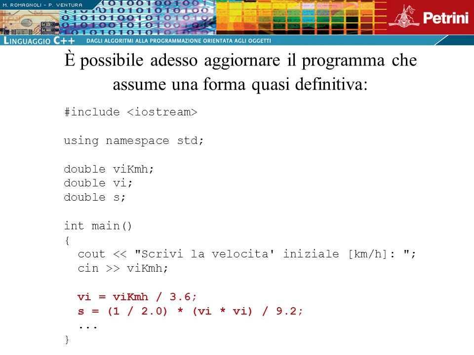 È possibile adesso aggiornare il programma che assume una forma quasi definitiva: #include <iostream> using namespace std; double viKmh; double vi; do