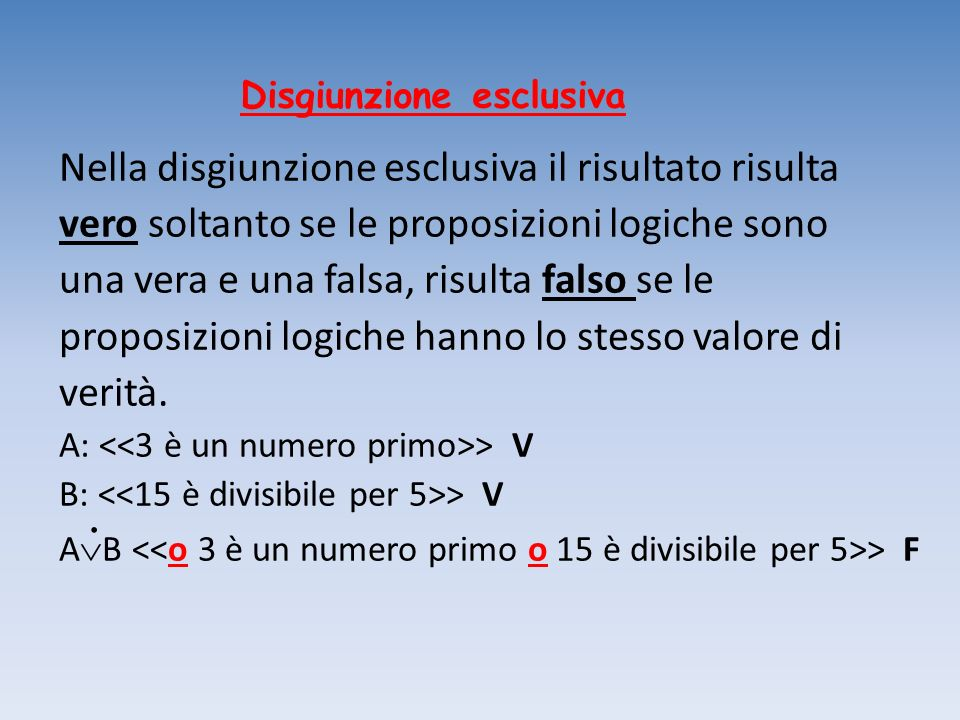 Disgiunzione esclusiva Nella disgiunzione esclusiva il risultato risulta vero soltanto se le proposizioni logiche sono una vera e una falsa, risulta f
