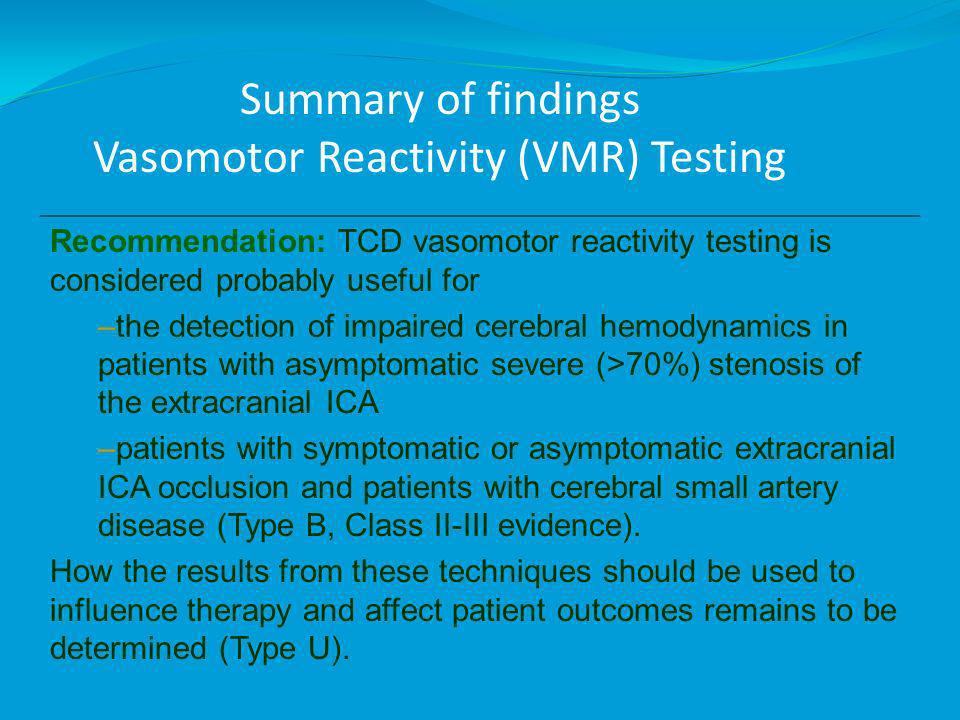 Summary of findings Vasomotor Reactivity (VMR) Testing Recommendation: TCD vasomotor reactivity testing is considered probably useful for –the detecti