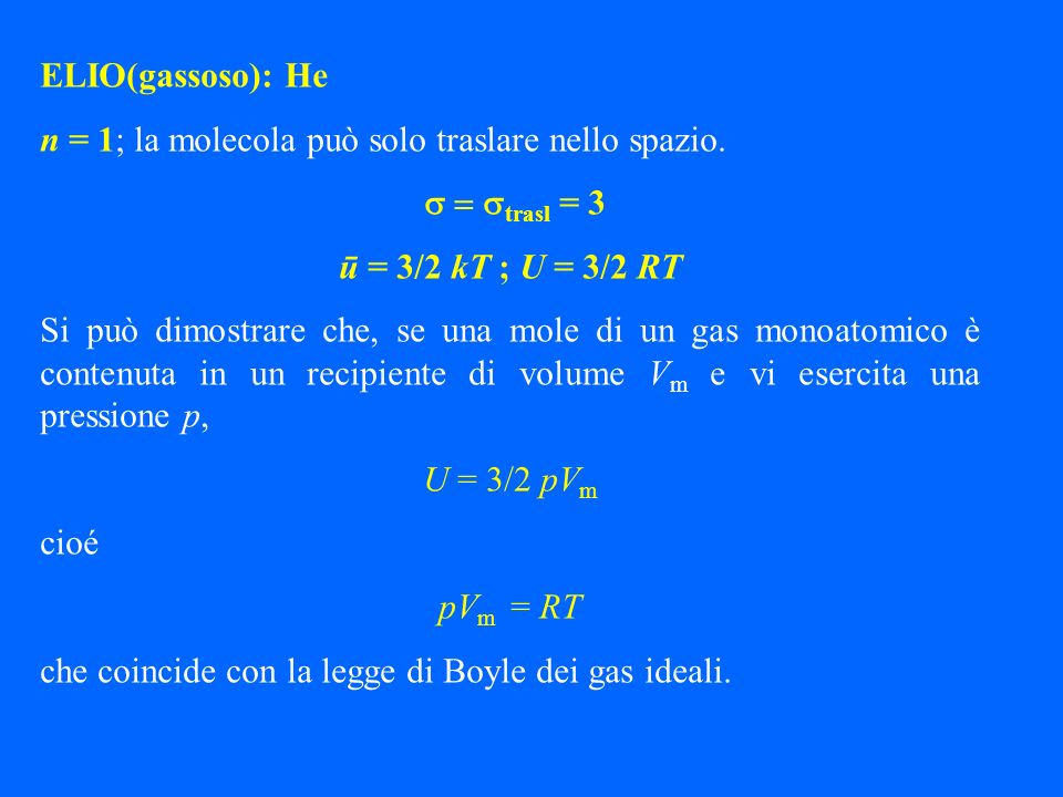Molecole monoatomiche = trasl C V = 3/2 R Molecole poliatomiche lineari = trasl + rot Molecole poliatomiche non lineari = trasl + rot C V = 5/2 R C V = 6/2 R STATO GASSOSO IDEALE