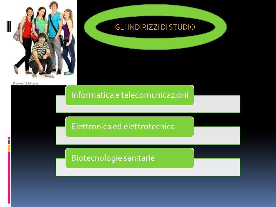 Informatica e telecomunicazioniElettronica ed elettrotecnicaBiotecnologie sanitarie GLI INDIRIZZI DI STUDIO